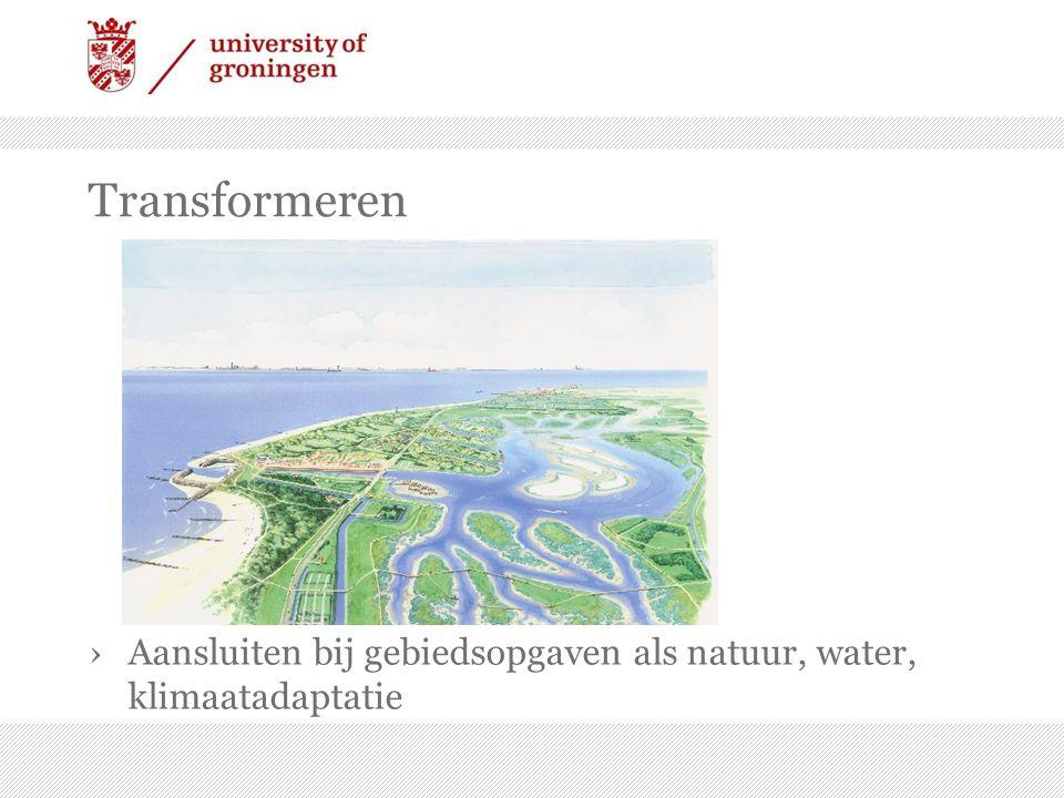 Transformeren Aansluiten bij gebiedsopgaven als natuur, water, klimaatadaptatie