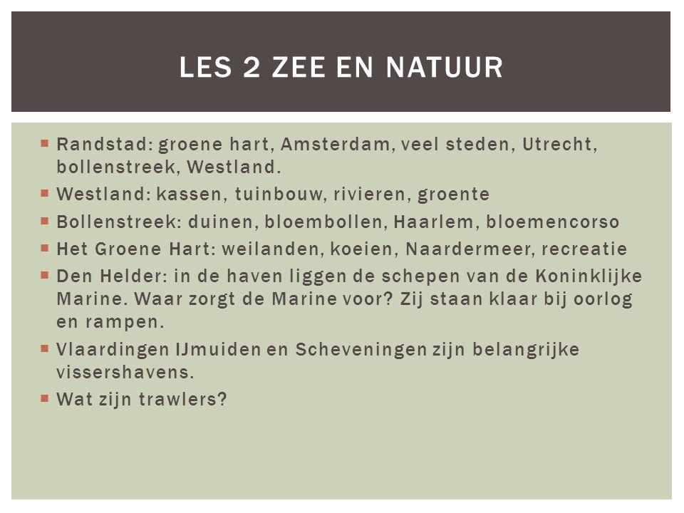 Les 2 Zee en natuur Randstad: groene hart, Amsterdam, veel steden, Utrecht, bollenstreek, Westland.