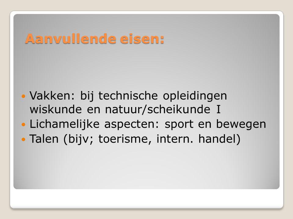 Aanvullende eisen: Vakken: bij technische opleidingen wiskunde en natuur/scheikunde I. Lichamelijke aspecten: sport en bewegen.
