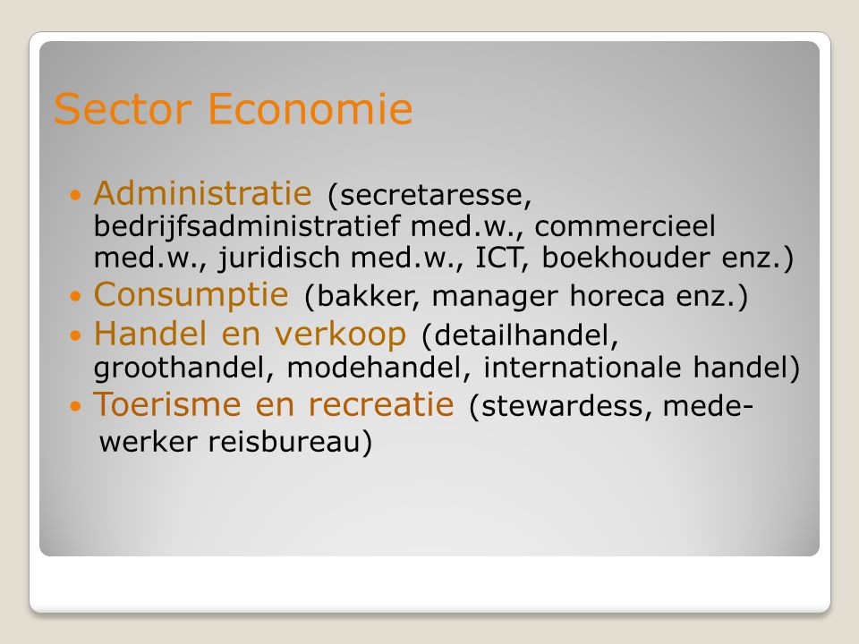 Sector Economie Administratie (secretaresse, bedrijfsadministratief med.w., commercieel med.w., juridisch med.w., ICT, boekhouder enz.)