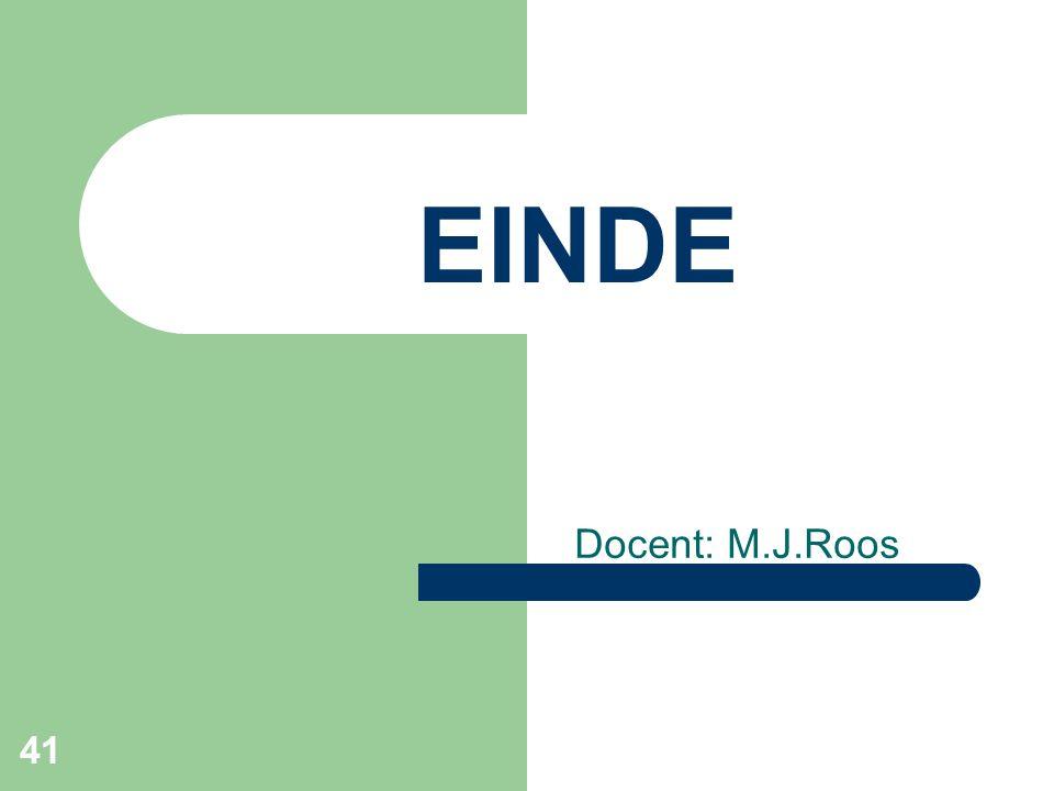 EINDE Docent: M.J.Roos