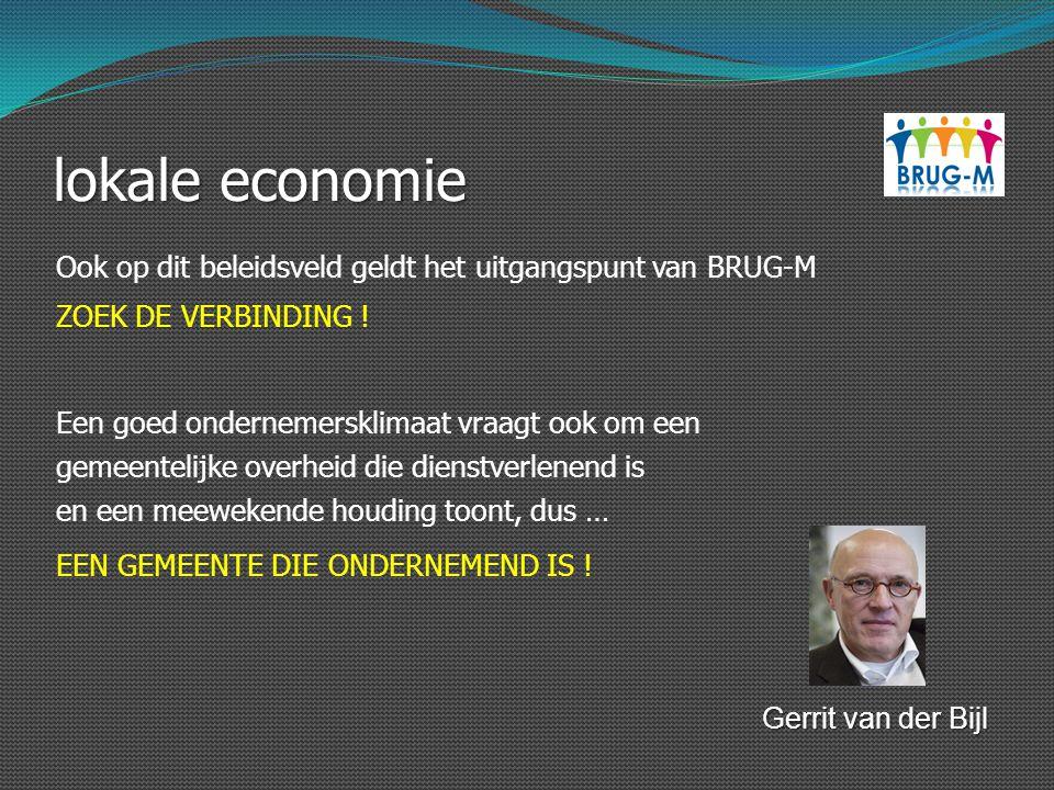 lokale economie Ook op dit beleidsveld geldt het uitgangspunt van BRUG-M. ZOEK DE VERBINDING ! Een goed ondernemersklimaat vraagt ook om een.