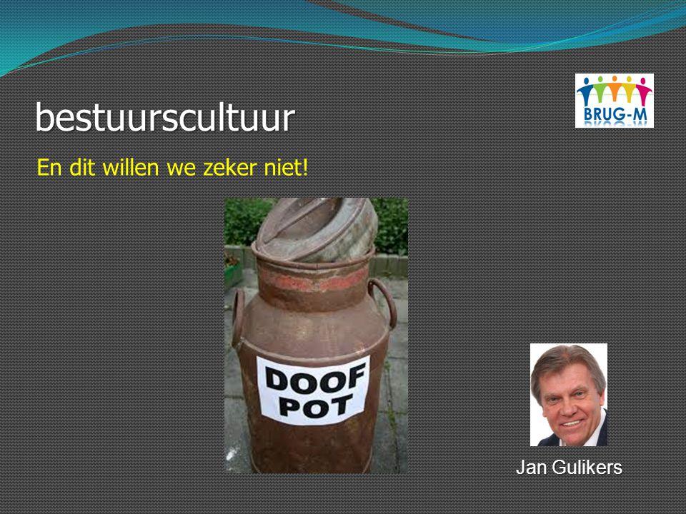 bestuurscultuur En dit willen we zeker niet! Jan Gulikers