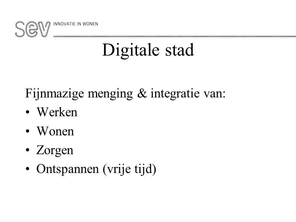 Digitale stad Fijnmazige menging & integratie van: Werken Wonen Zorgen