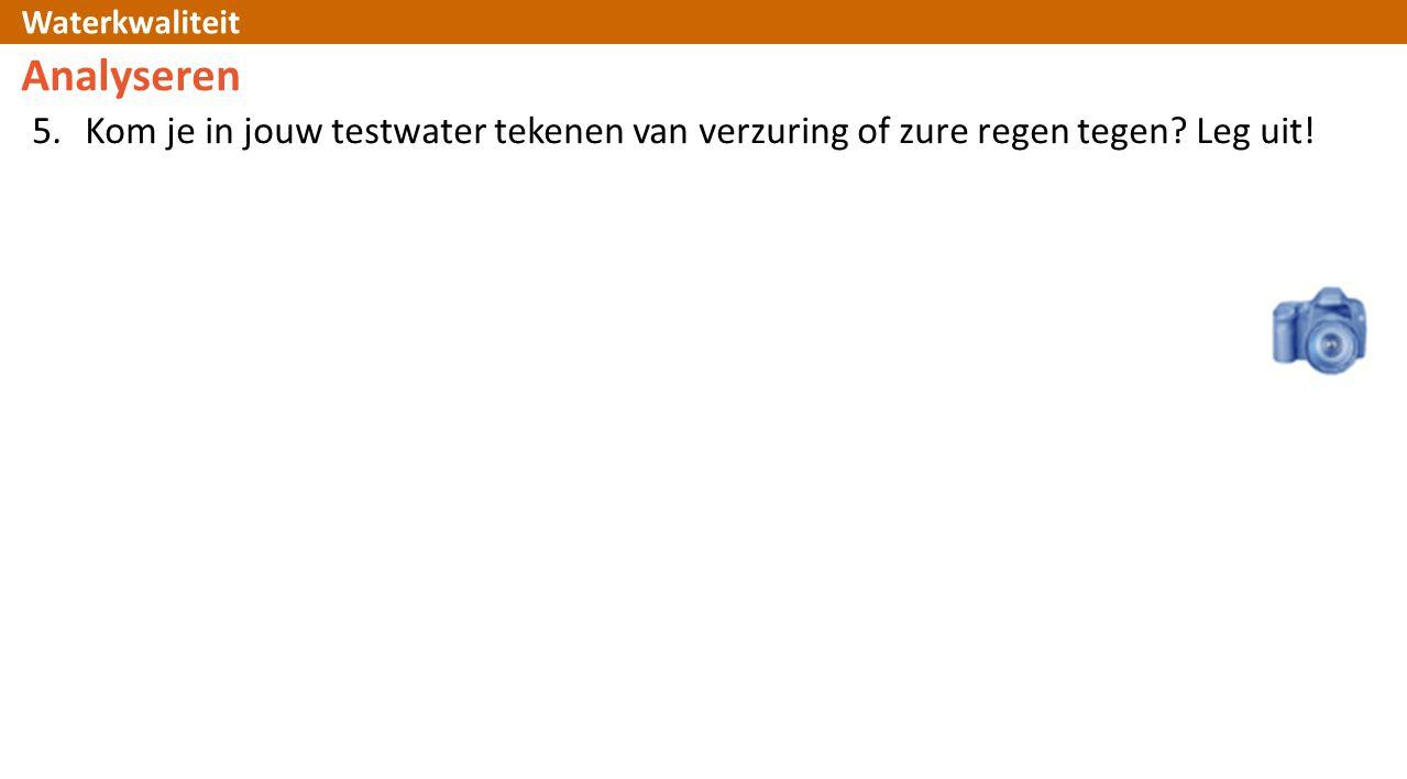 Analyseren Kom je in jouw testwater tekenen van verzuring of zure regen tegen Leg uit! L456 – text box.
