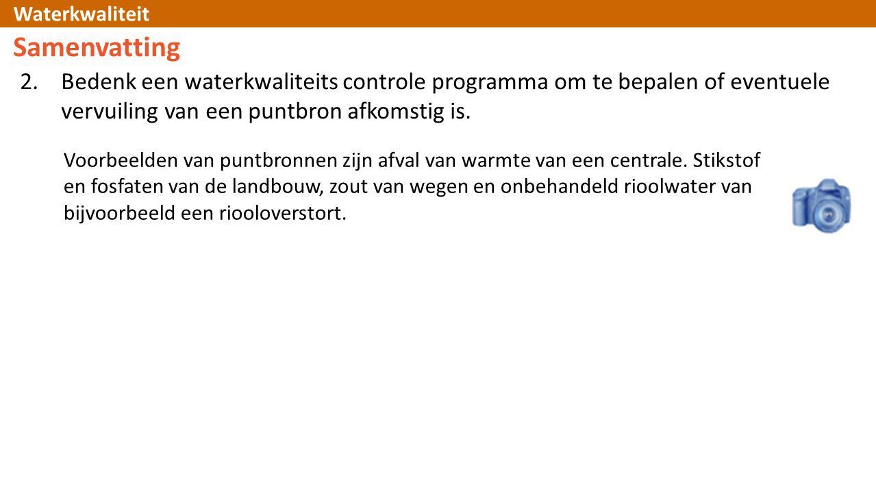 Samenvatting Bedenk een waterkwaliteits controle programma om te bepalen of eventuele vervuiling van een puntbron afkomstig is.