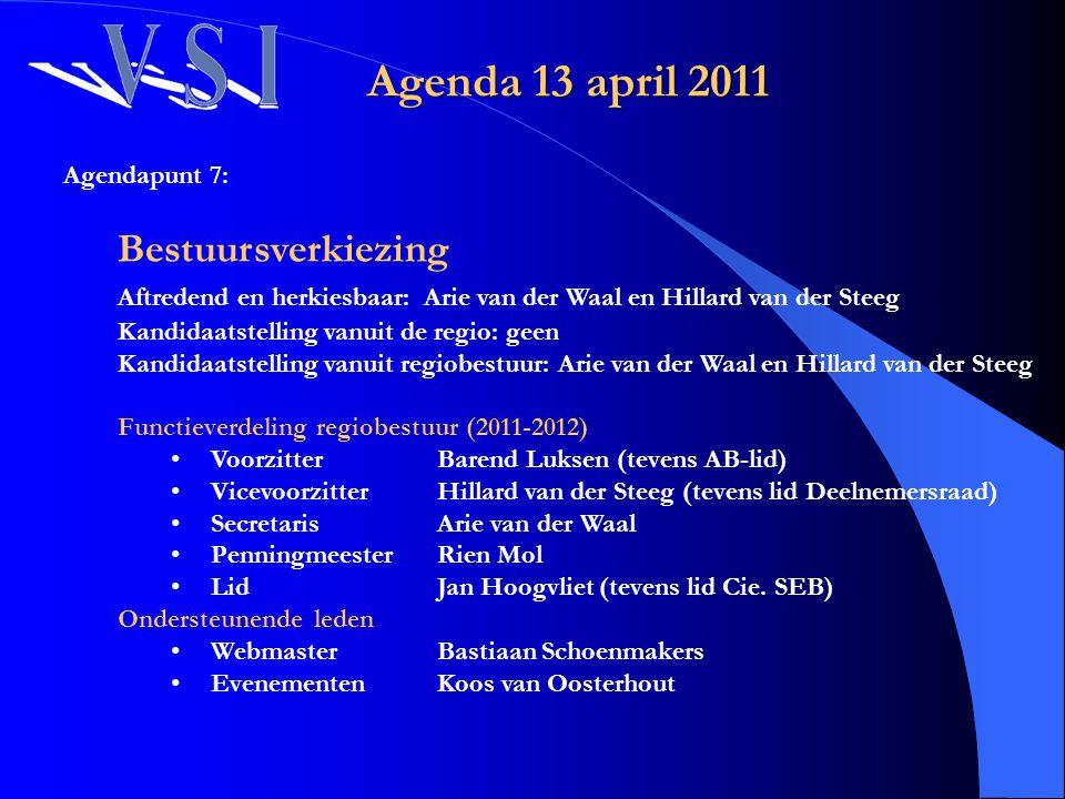 Agenda 13 april 2011 Agendapunt 7: Bestuursverkiezing. Aftredend en herkiesbaar: Arie van der Waal en Hillard van der Steeg.