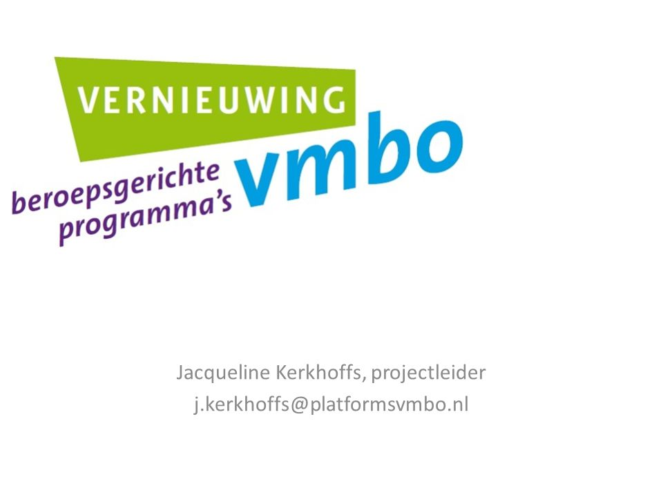 Jacqueline Kerkhoffs, projectleider j.kerkhoffs@platformsvmbo.nl