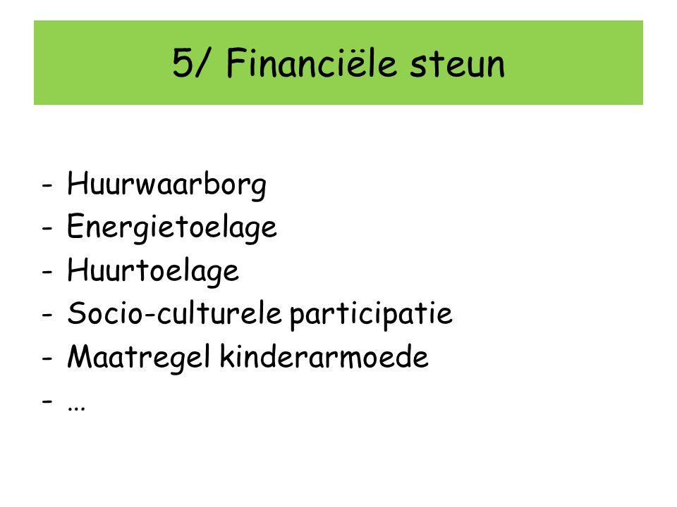 5/ Financiële steun Huurwaarborg Energietoelage Huurtoelage