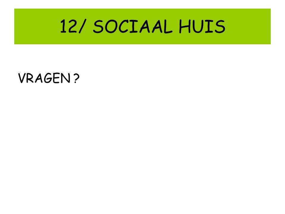 12/ SOCIAAL HUIS VRAGEN