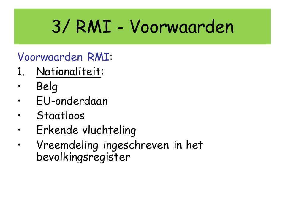 3/ RMI - Voorwaarden Voorwaarden RMI: Nationaliteit: Belg EU-onderdaan