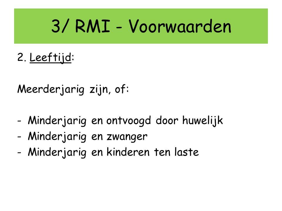 3/ RMI - Voorwaarden 2. Leeftijd: Meerderjarig zijn, of: