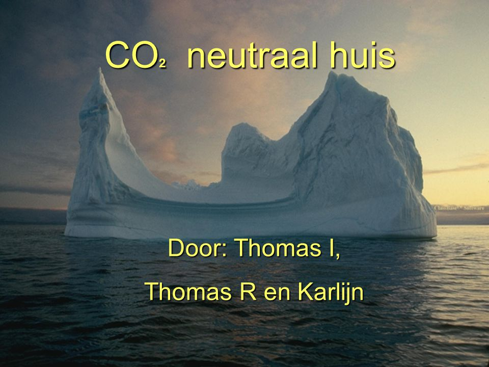 CO2 neutraal huis Door: Thomas I, Thomas R en Karlijn