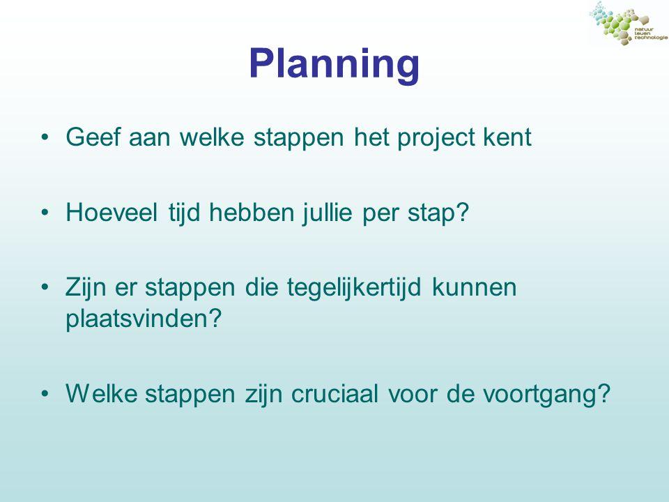 Planning Geef aan welke stappen het project kent