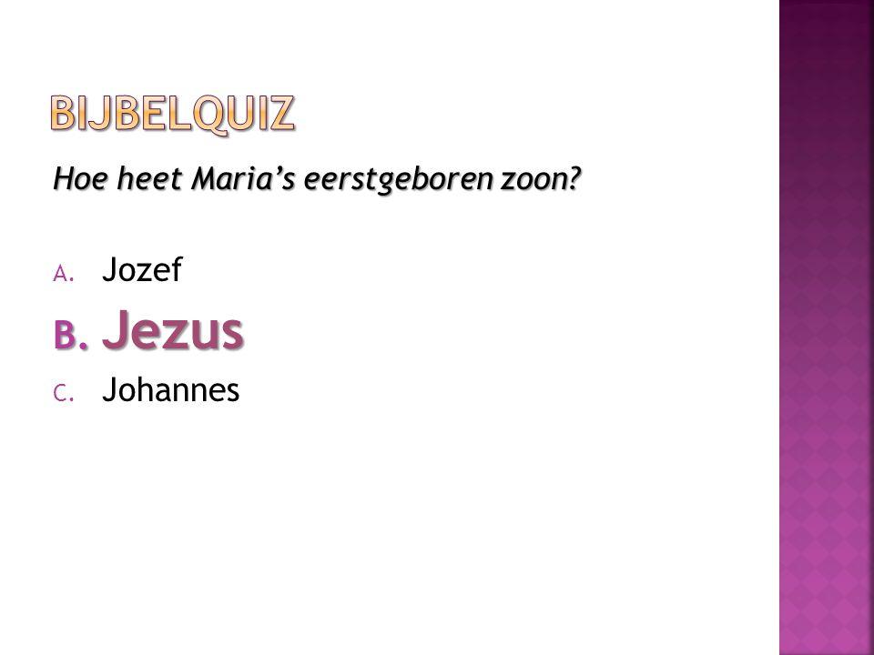 Bijbelquiz Hoe heet Maria's eerstgeboren zoon Jozef Jezus Johannes