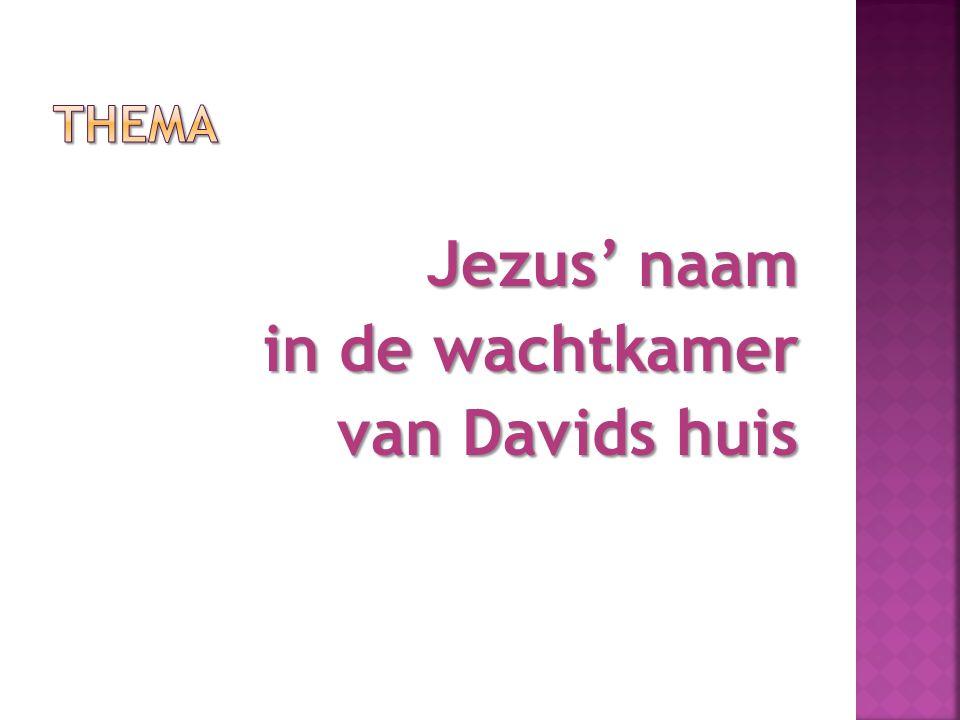 Jezus' naam in de wachtkamer van Davids huis