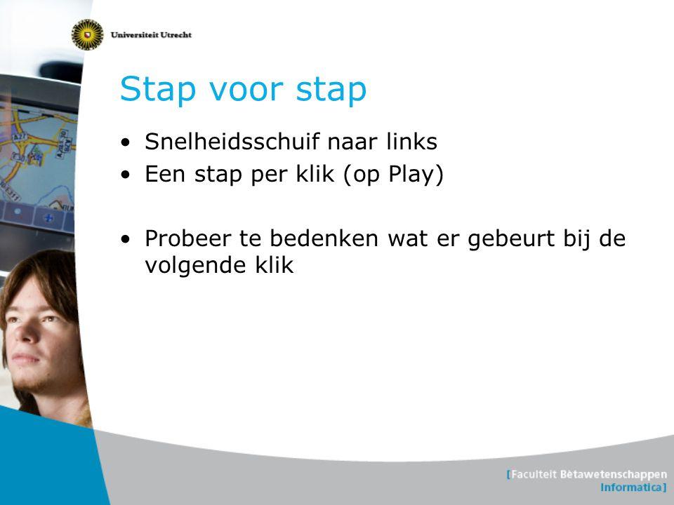 Stap voor stap Snelheidsschuif naar links Een stap per klik (op Play)