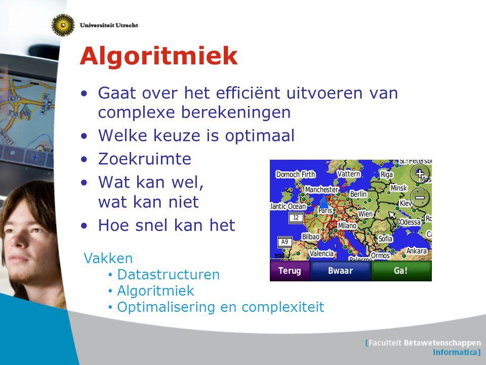 Algoritmiek Gaat over het efficiënt uitvoeren van complexe berekeningen. Welke keuze is optimaal. Zoekruimte.