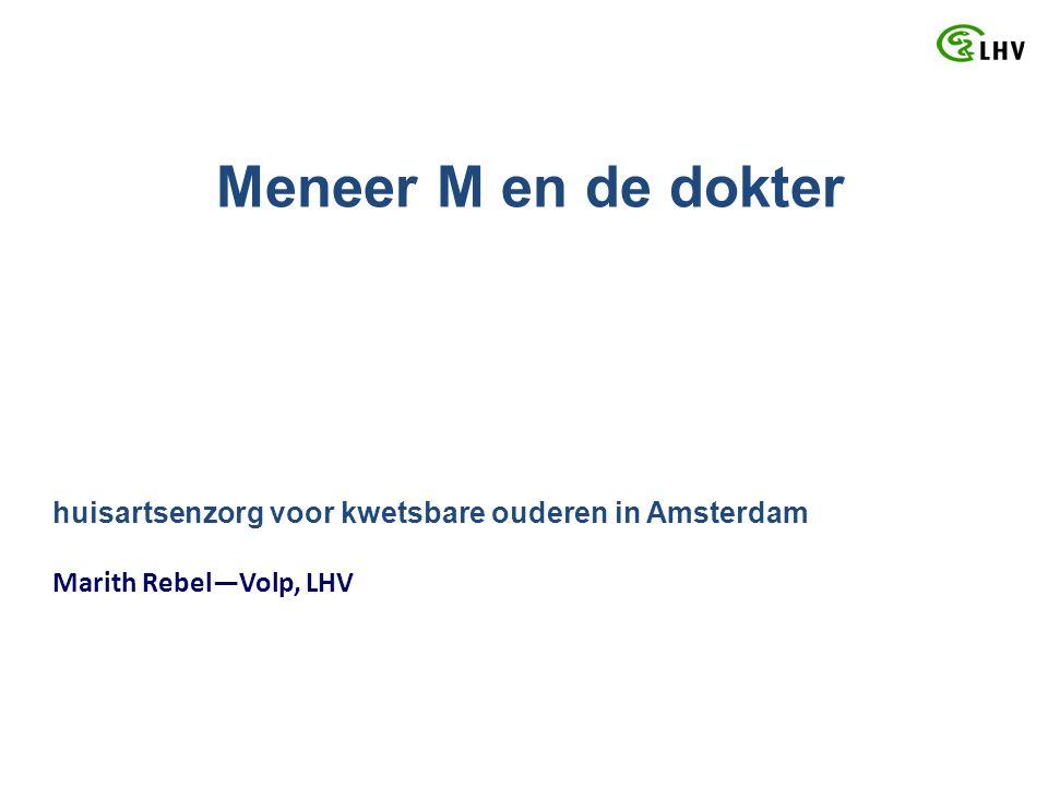 Meneer M en de dokter huisartsenzorg voor kwetsbare ouderen in Amsterdam Marith Rebel—Volp, LHV