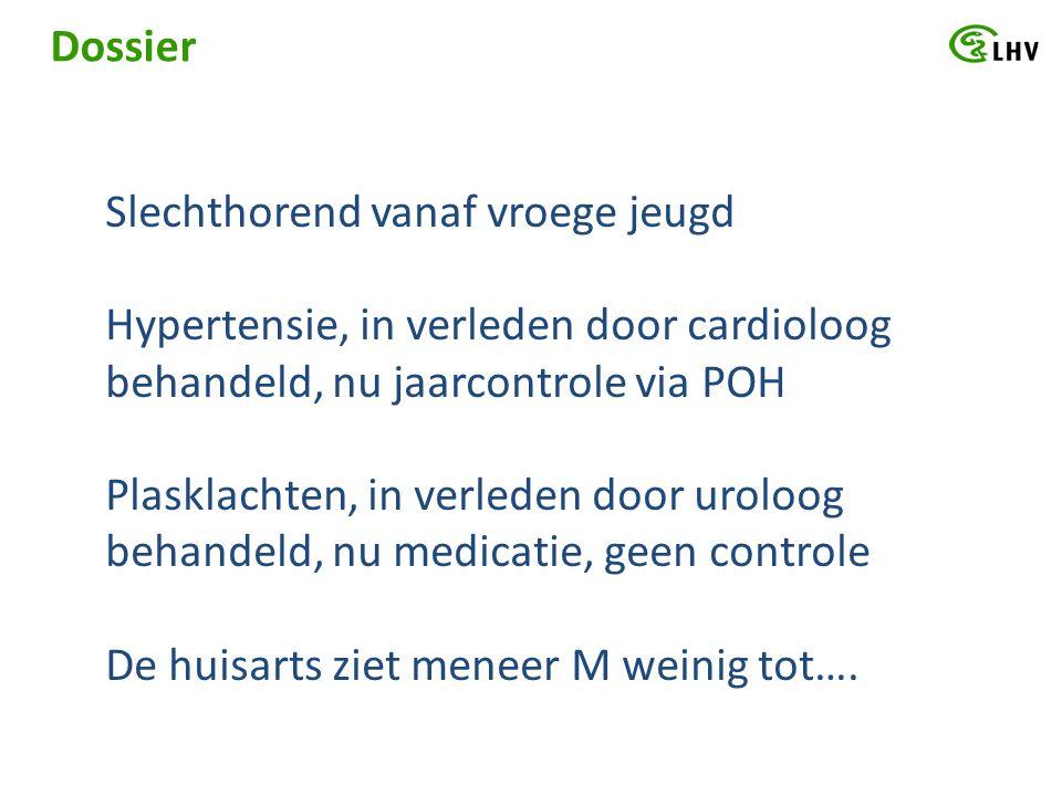 Dossier Slechthorend vanaf vroege jeugd. Hypertensie, in verleden door cardioloog behandeld, nu jaarcontrole via POH.