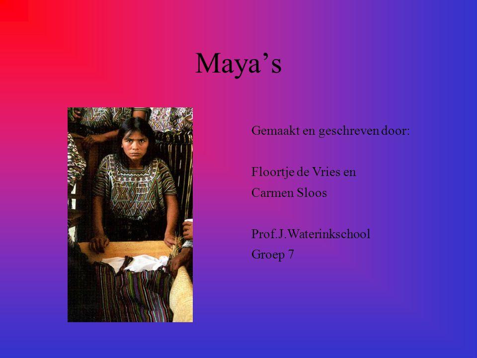 Maya's Gemaakt en geschreven door: Floortje de Vries en Carmen Sloos