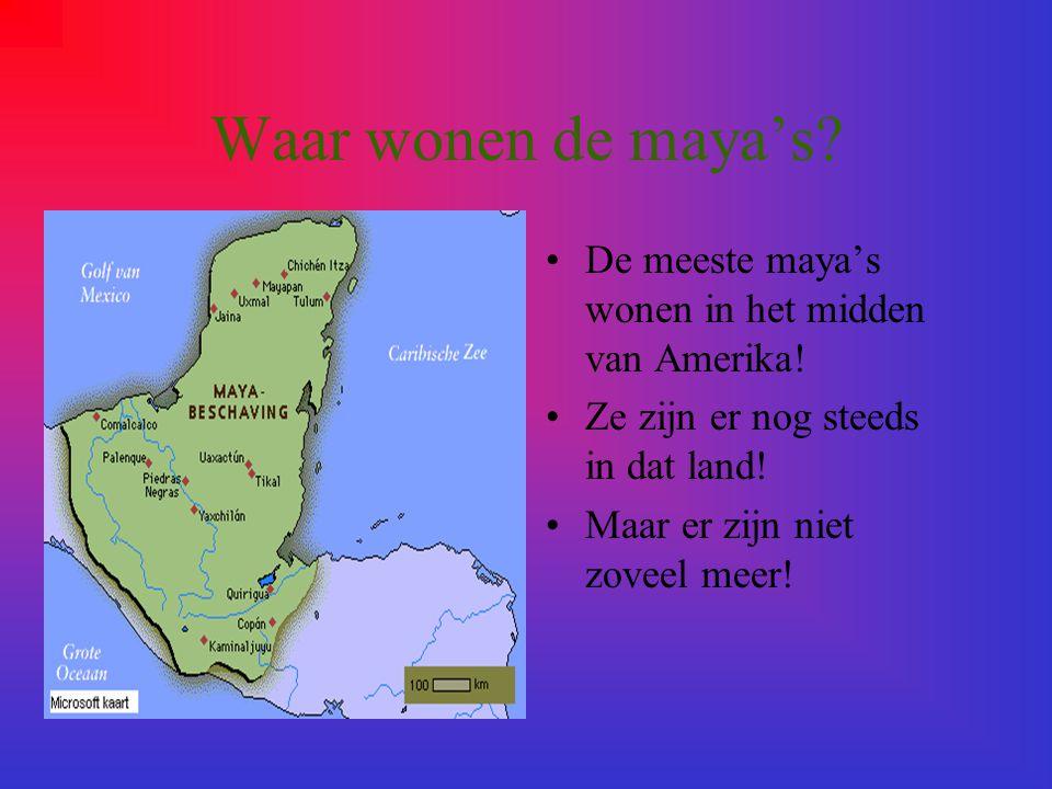 Waar wonen de maya's De meeste maya's wonen in het midden van Amerika! Ze zijn er nog steeds in dat land!
