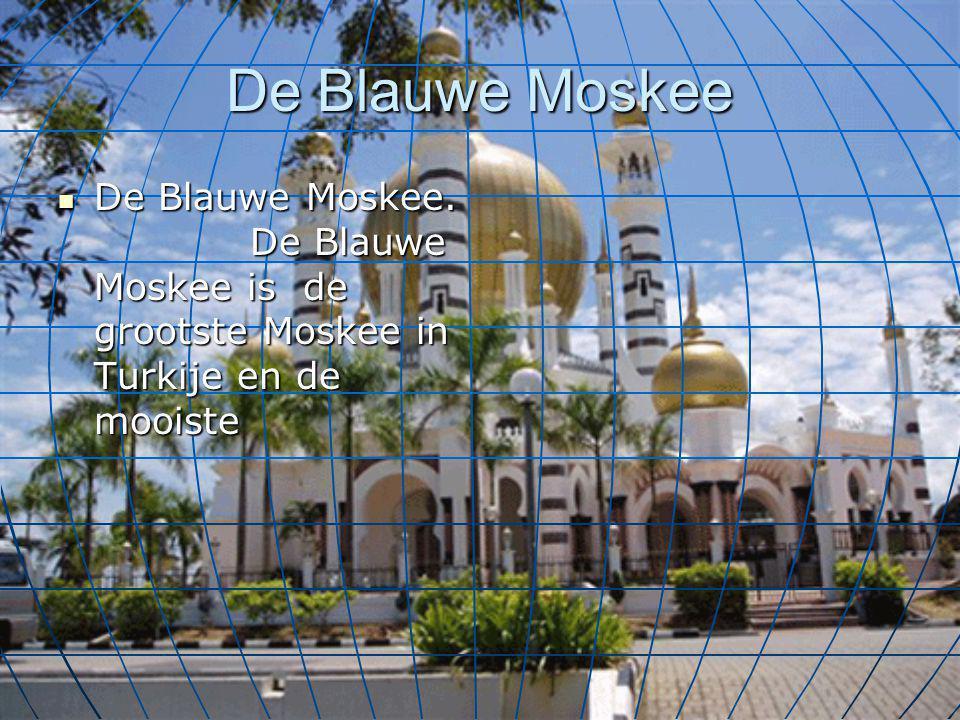 De Blauwe Moskee De Blauwe Moskee. De Blauwe Moskee is de grootste Moskee in Turkije en de mooiste.