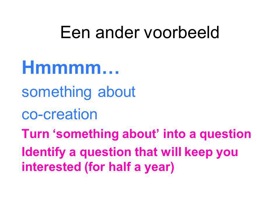Hmmmm… Een ander voorbeeld something about co-creation