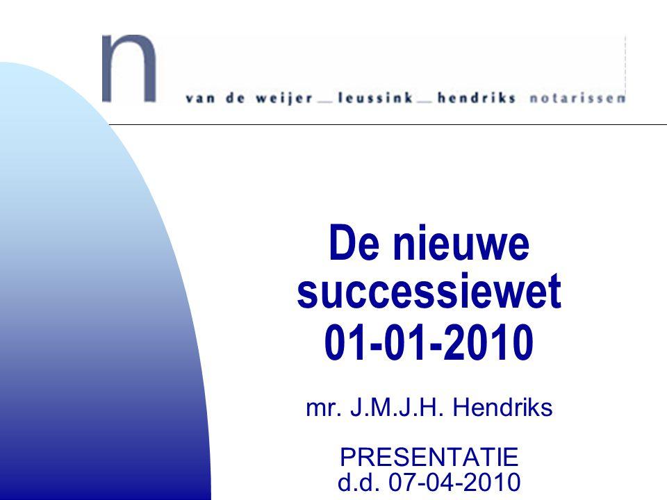 4-4-2017 De nieuwe successiewet 01-01-2010 mr. J.M.J.H. Hendriks PRESENTATIE d.d. 07-04-2010