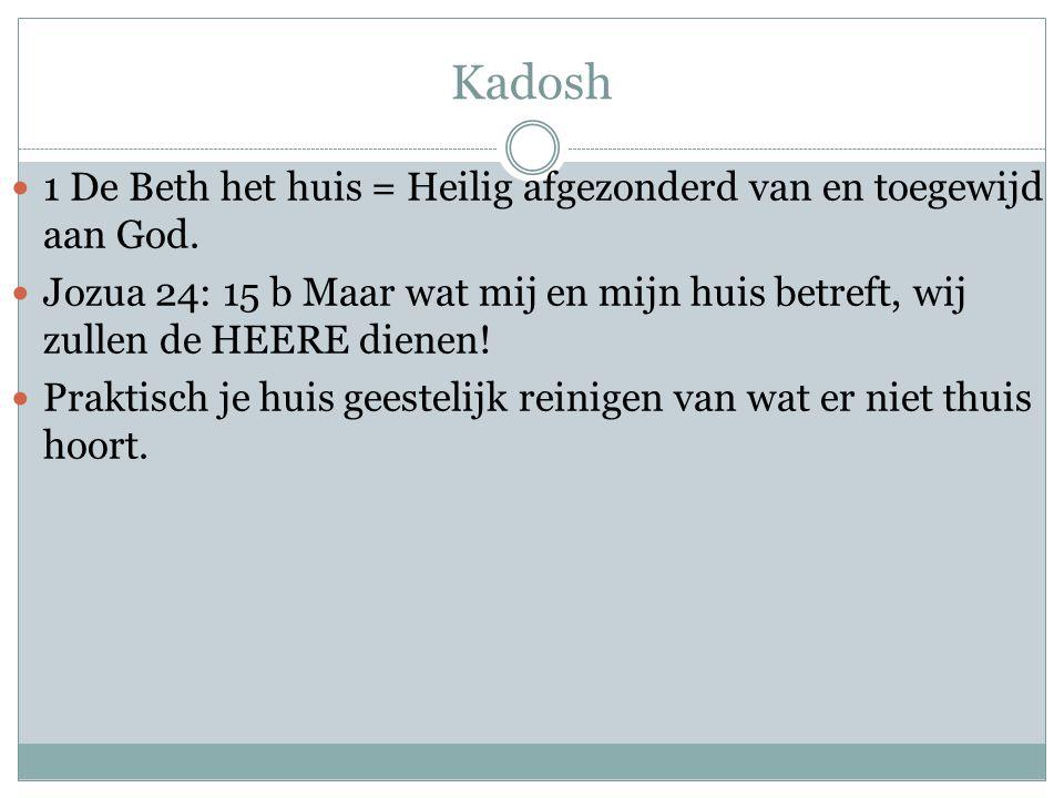 Kadosh 1 De Beth het huis = Heilig afgezonderd van en toegewijd aan God.