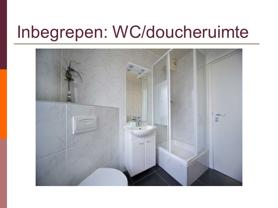 Inbegrepen: WC/doucheruimte