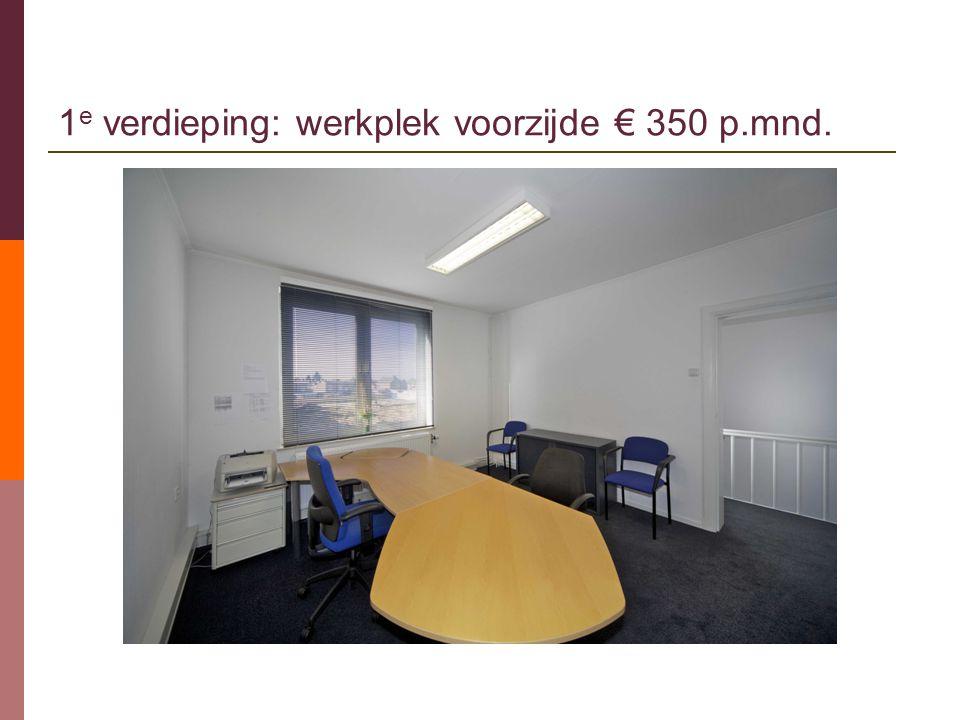 1e verdieping: werkplek voorzijde € 350 p.mnd.