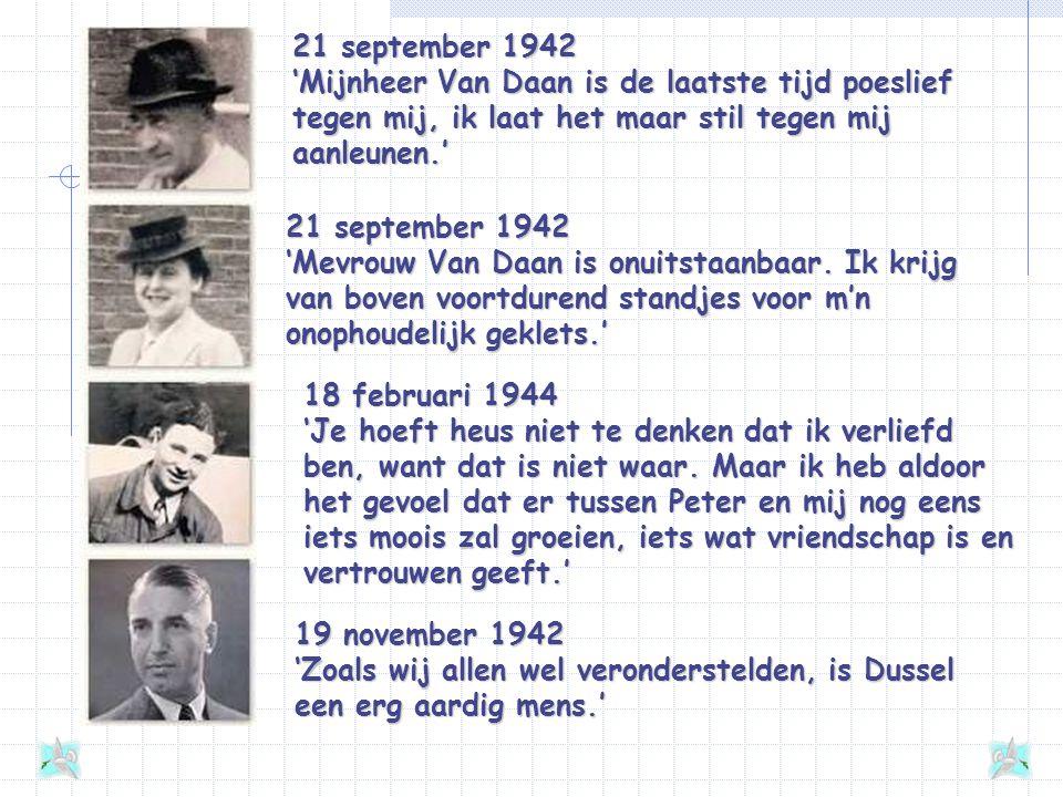 21 september 1942 'Mijnheer Van Daan is de laatste tijd poeslief tegen mij, ik laat het maar stil tegen mij aanleunen.'