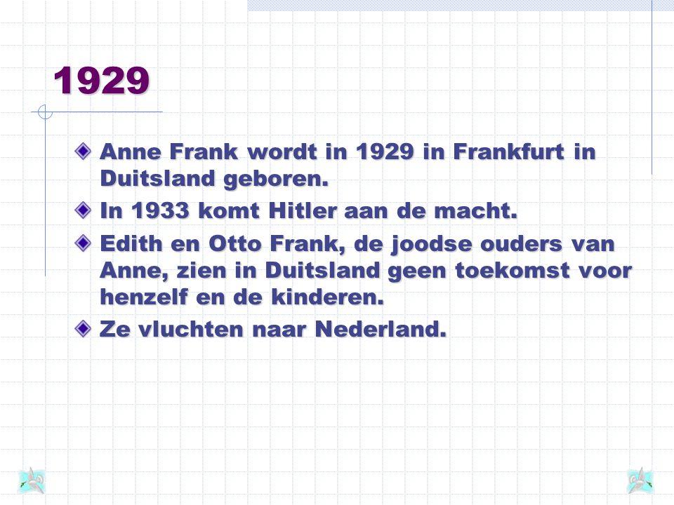 1929 Anne Frank wordt in 1929 in Frankfurt in Duitsland geboren.