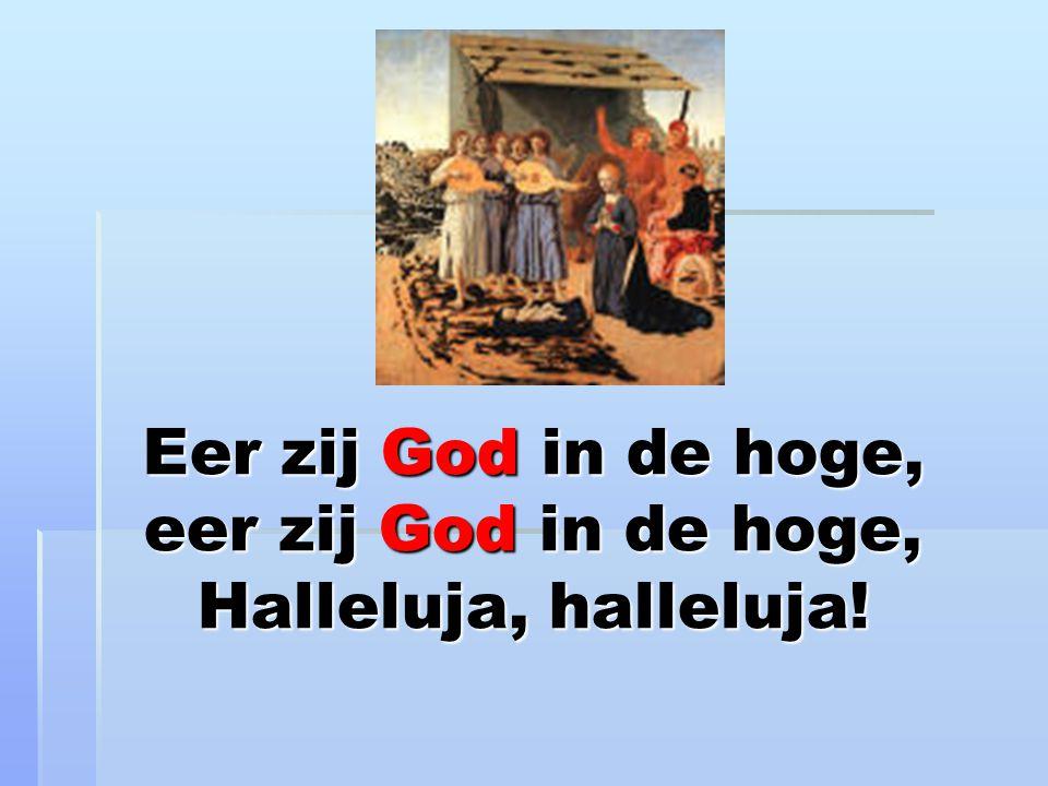 Eer zij God in de hoge, eer zij God in de hoge, Halleluja, halleluja!