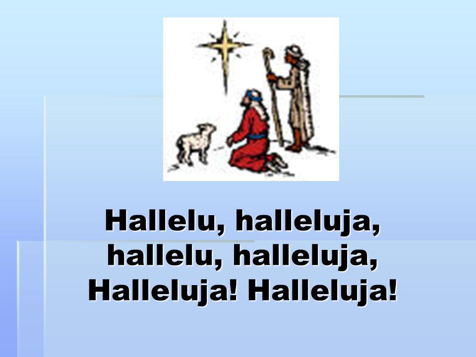 Hallelu, halleluja, hallelu, halleluja, Halleluja! Halleluja!