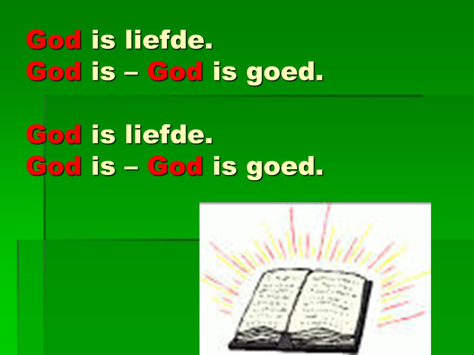 God is liefde. God is – God is goed. God is liefde