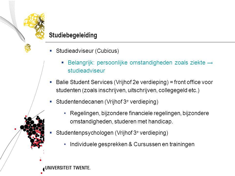 Studiebegeleiding Studieadviseur (Cubicus) Belangrijk: persoonlijke omstandigheden zoals ziekte → studieadviseur.