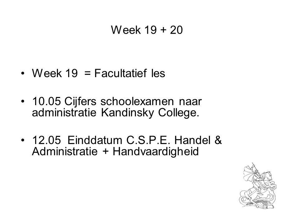 Week 19 + 20 Week 19 = Facultatief les. 10.05 Cijfers schoolexamen naar administratie Kandinsky College.