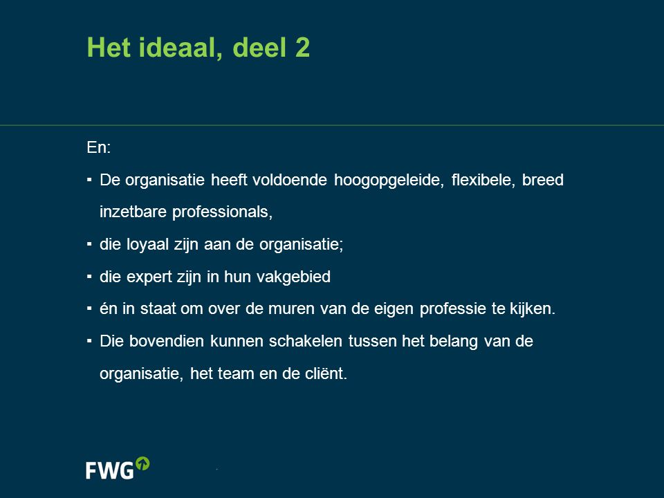 Het ideaal, deel 2 En: De organisatie heeft voldoende hoogopgeleide, flexibele, breed inzetbare professionals,
