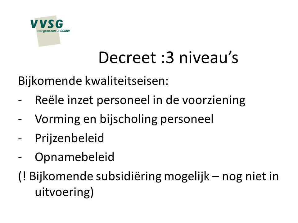Decreet :3 niveau's Bijkomende kwaliteitseisen: