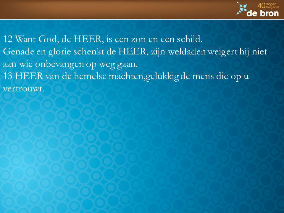 12 Want God, de HEER, is een zon en een schild.
