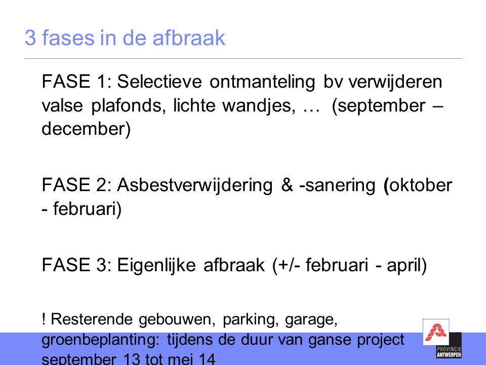 3 fases in de afbraak FASE 1: Selectieve ontmanteling bv verwijderen valse plafonds, lichte wandjes, … (september – december)