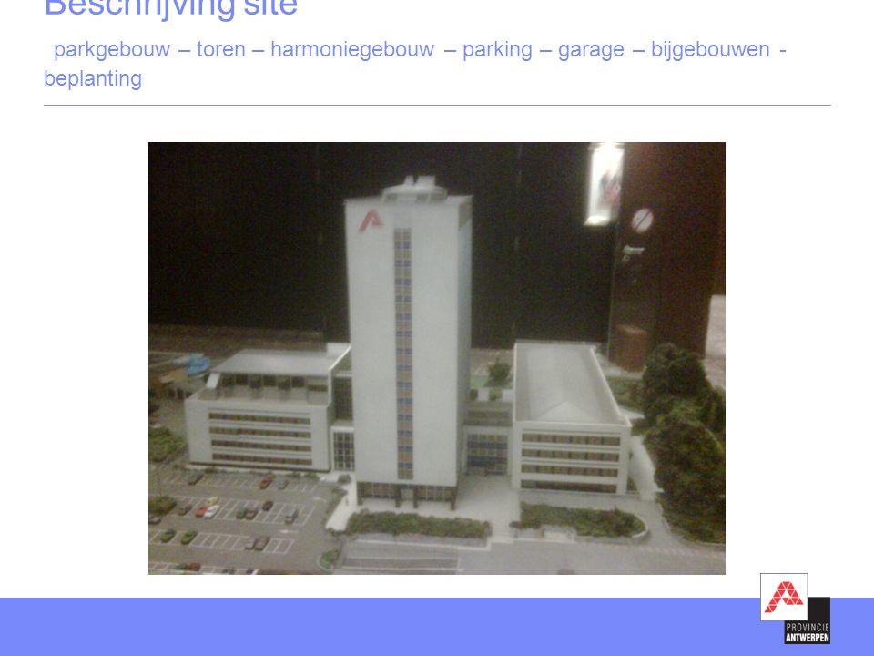Beschrijving site parkgebouw – toren – harmoniegebouw – parking – garage – bijgebouwen - beplanting
