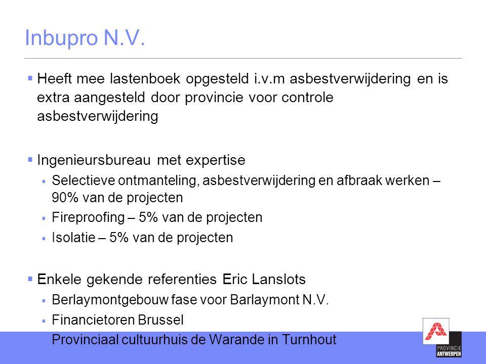 Inbupro N.V. Heeft mee lastenboek opgesteld i.v.m asbestverwijdering en is extra aangesteld door provincie voor controle asbestverwijdering.