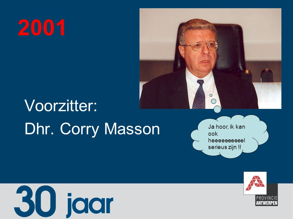 2001 Voorzitter: Dhr. Corry Masson
