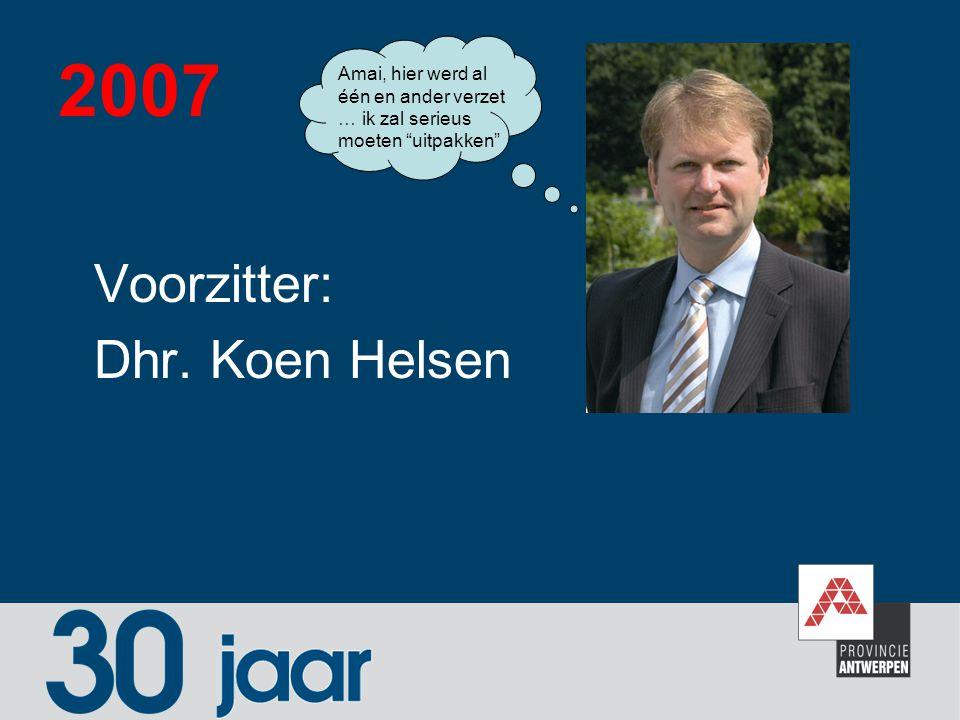 2007 Voorzitter: Dhr. Koen Helsen