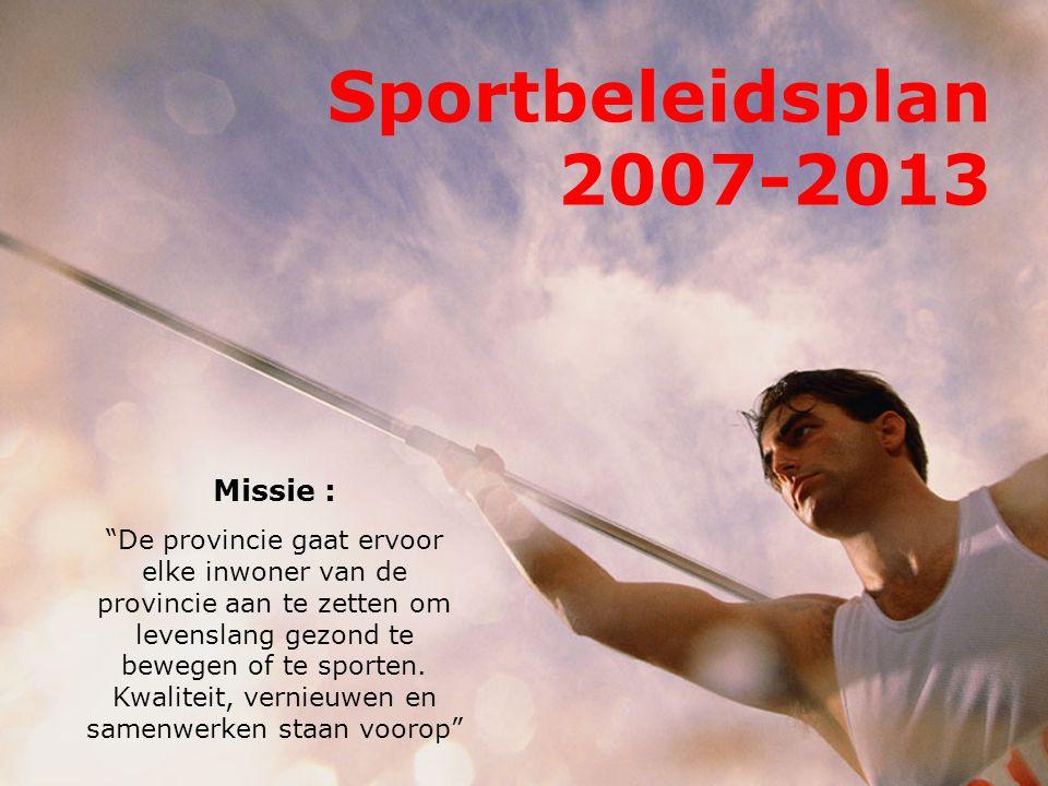 Sportbeleidsplan 2007-2013 Missie :