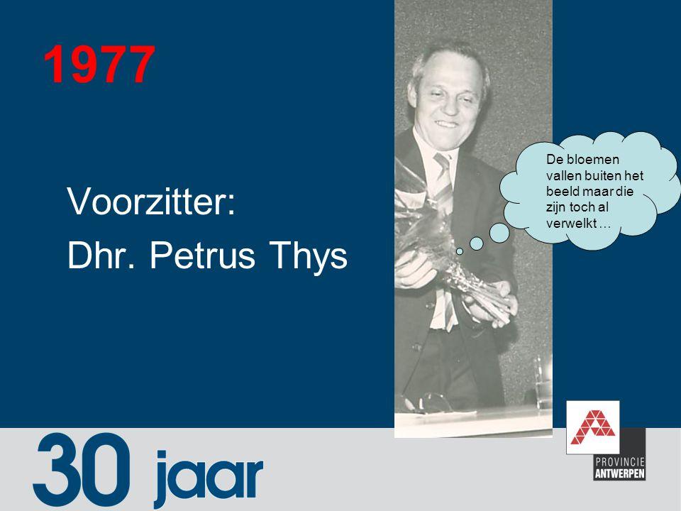 1977 Voorzitter: Dhr. Petrus Thys