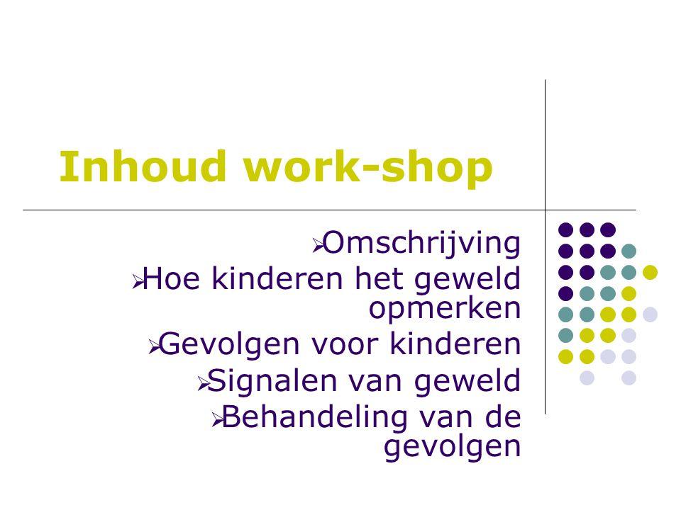 Inhoud work-shop Omschrijving Hoe kinderen het geweld opmerken